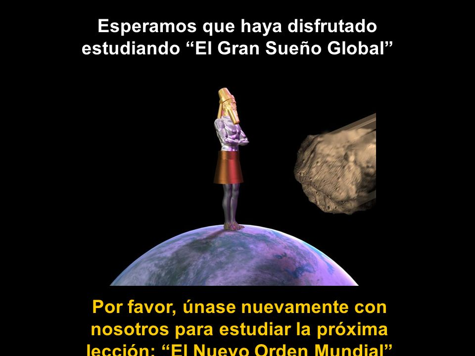 Esperamos que haya disfrutado estudiando El Gran Sueño Global Por favor, únase nuevamente con nosotros para estudiar la próxima lección: El Nuevo Orde