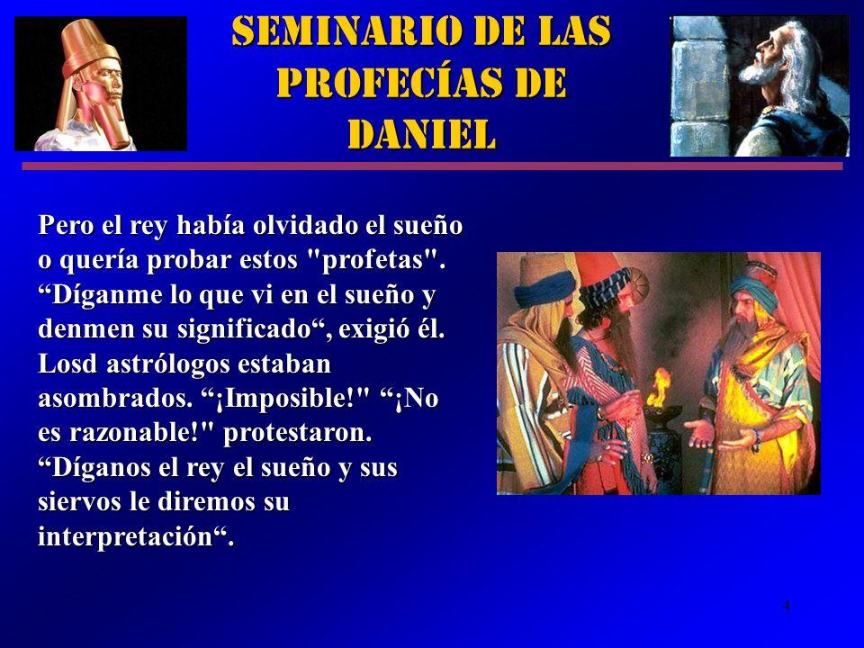 4 Seminario de las Profecías de Daniel Pero el rey había olvidado el sueño o quería probar estos