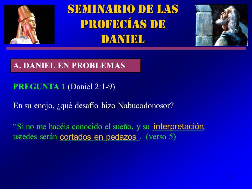 5 Seminario de las Profecías de Daniel A. DANIEL EN PROBLEMAS PREGUNTA 1 (Daniel 2:1 9) Si no me hacéis conocido el sueño, y su ____________, ustedes