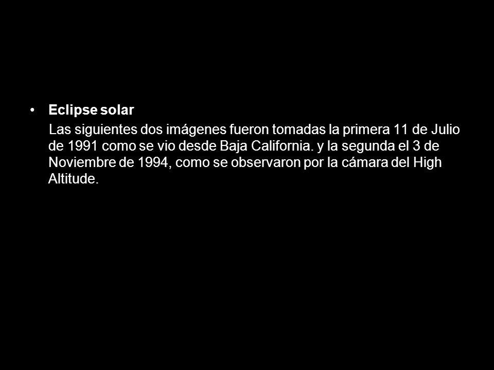 Eclipse solar Las siguientes dos imágenes fueron tomadas la primera 11 de Julio de 1991 como se vio desde Baja California. y la segunda el 3 de Noviem