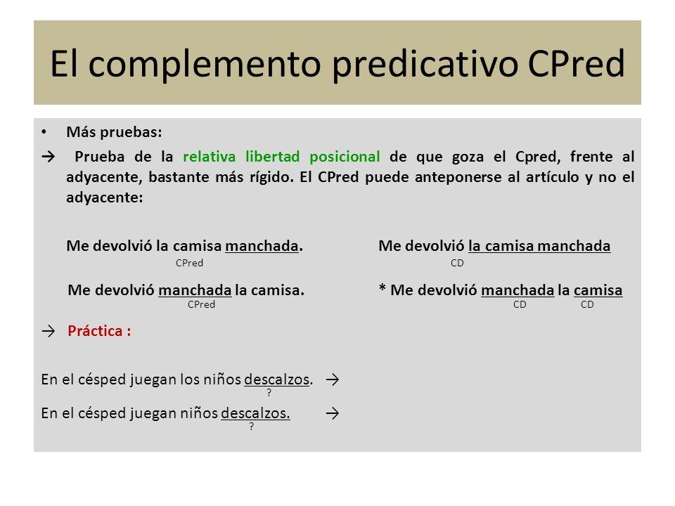 El CPred complementa normalmente bien al sujeto (CPred subjetivo) bien al CD (CPred objetivo) La golondrina aguanta impávida el chaparrón.