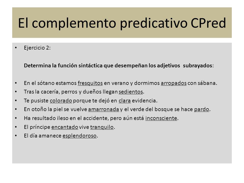 Ejercicio 2: Determina la función sintáctica que desempeñan los adjetivos subrayados: En el sótano estamos fresquitos en verano y dormimos arropados c