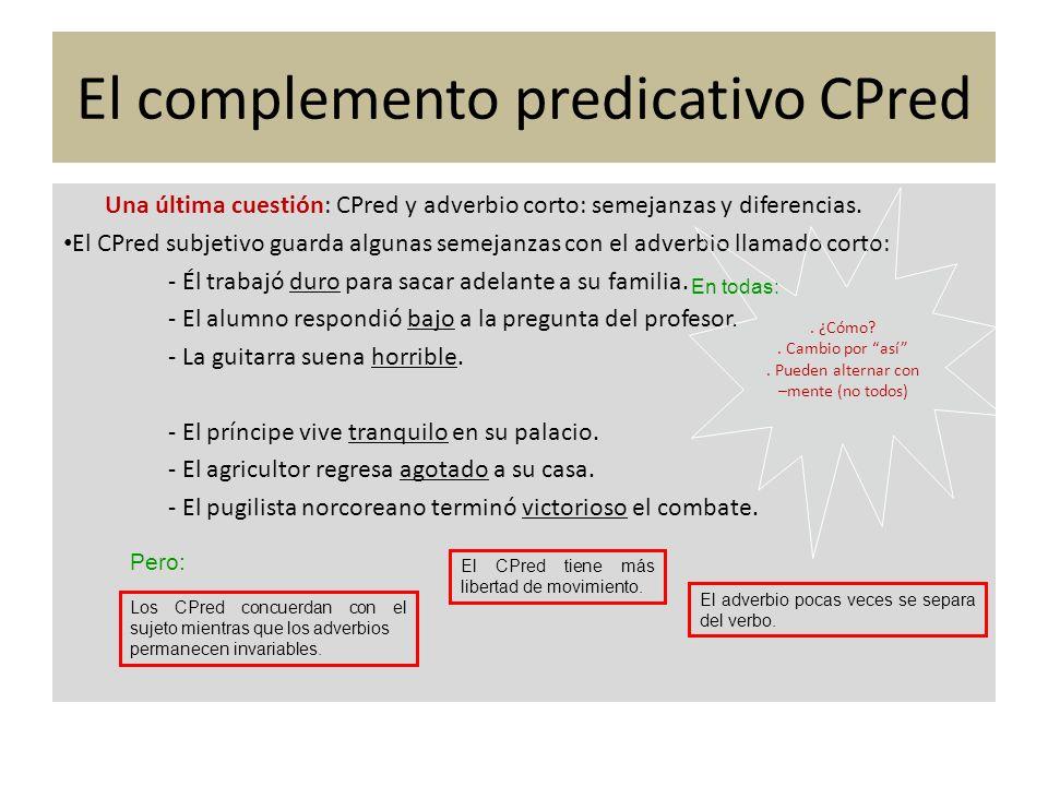 Una última cuestión: CPred y adverbio corto: semejanzas y diferencias. El CPred subjetivo guarda algunas semejanzas con el adverbio llamado corto: - É