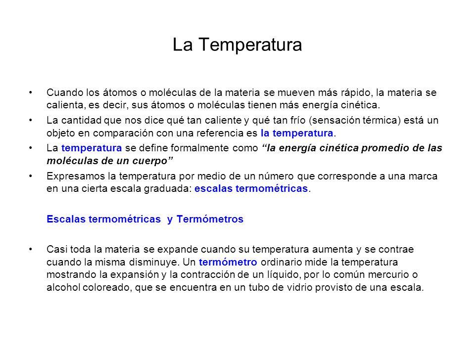 La Temperatura Termómetros Son aparatos utilizados para medir la temperatura de los cuerpos, los que se caracterizan por: Alcanzar rápidamente la misma temperatura que el cuerpo con el que se pone en contacto.