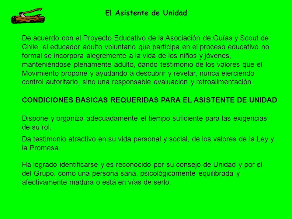 El Asistente de Unidad De acuerdo con el Proyecto Educativo de la Asociación de Guías y Scout de Chile, el educador adulto voluntario que participa en
