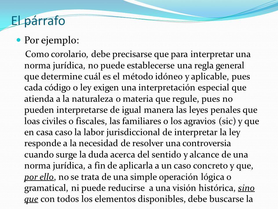 El párrafo Por ejemplo: Como corolario, debe precisarse que para interpretar una norma jurídica, no puede establecerse una regla general que determine