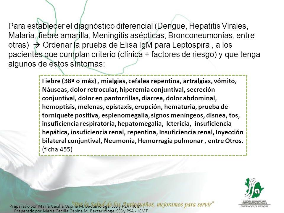 Para establecer el diagnóstico diferencial (Dengue, Hepatitis Virales, Malaria, fiebre amarilla, Meningitis asépticas, Bronconeumonías, entre otras) O