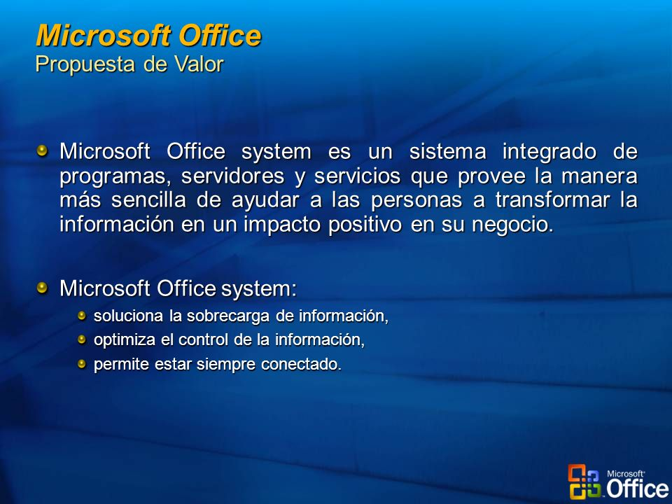 Microsoft Office Basic Edition 2003 Microsoft Office Small Business Edition 2003 Microsoft Office Professional Edition 2003 * Word 2003 Word 2003 Excel 2003 Excel 2003 Outlook 2003 Outlook 2003 PowerPoint 2003 PowerPoint 2003 Outlook 2003 con Business Contact Manager Outlook 2003 con Business Contact Manager Publisher 2003 Publisher 2003 Access 2003 * Microsoft Office Professional Edition 2003 incluye soporte adicional para el Lenguaje de marcación extensible (XML) y para la Administración de derechos de información (IRM), que le permite utilizar las herramientas de Microsoft Visual Studio® en Microsoft Office System.