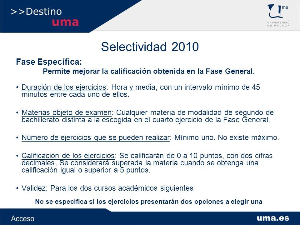 Selectividad 2010 Calificación de la Prueba: Se considerará superada la Prueba: –Cuando se haya obtenido una nota igual o superior a 5 puntos como resultado de la siguiente media ponderada.