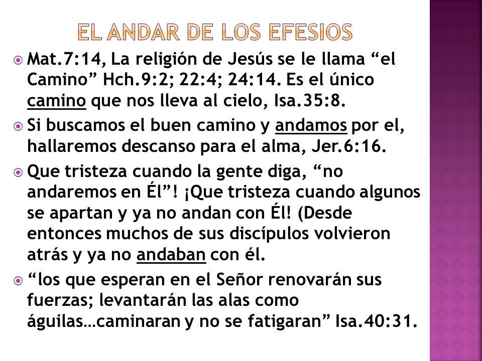 Mat.7:14, La religión de Jesús se le llama el Camino Hch.9:2; 22:4; 24:14. Es el único camino que nos lleva al cielo, Isa.35:8. Si buscamos el buen ca