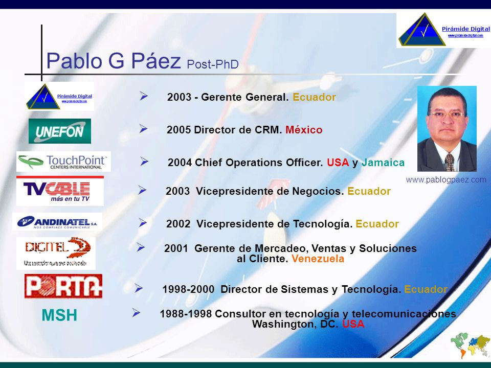 2005 Director de CRM. México 1988-1998 Consultor en tecnología y telecomunicaciones Washington, DC. USA 2004 Chief Operations Officer. USA y Jamaica 2