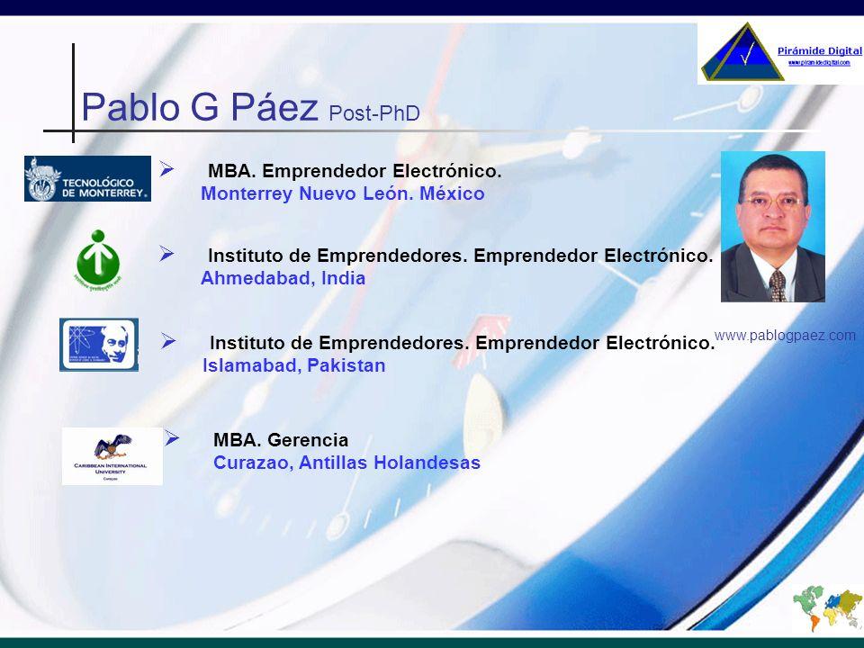 MBA. Emprendedor Electrónico. Monterrey Nuevo León. México www.pablogpaez.com Pablo G Páez Post-PhD Instituto de Emprendedores. Emprendedor Electrónic