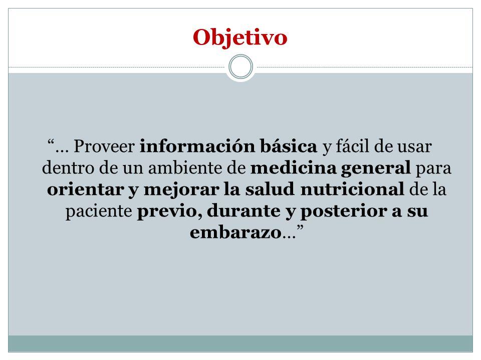 Objetivo … Proveer información básica y fácil de usar dentro de un ambiente de medicina general para orientar y mejorar la salud nutricional de la pac