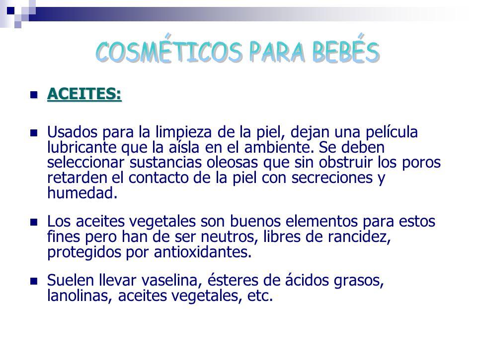 ACEITES: ACEITES: Usados para la limpieza de la piel, dejan una película lubricante que la aísla en el ambiente. Se deben seleccionar sustancias oleos