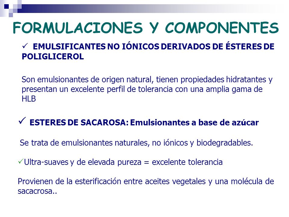 FORMULACIONES Y COMPONENTES EMULSIFICANTES NO IÓNICOS DERIVADOS DE ÉSTERES DE POLIGLICEROL Son emulsionantes de origen natural, tienen propiedades hid