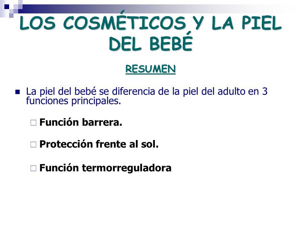 LOS COSMÉTICOS Y LA PIEL DEL BEBÉ La piel del bebé se diferencia de la piel del adulto en 3 funciones principales. Función barrera. Protección frente