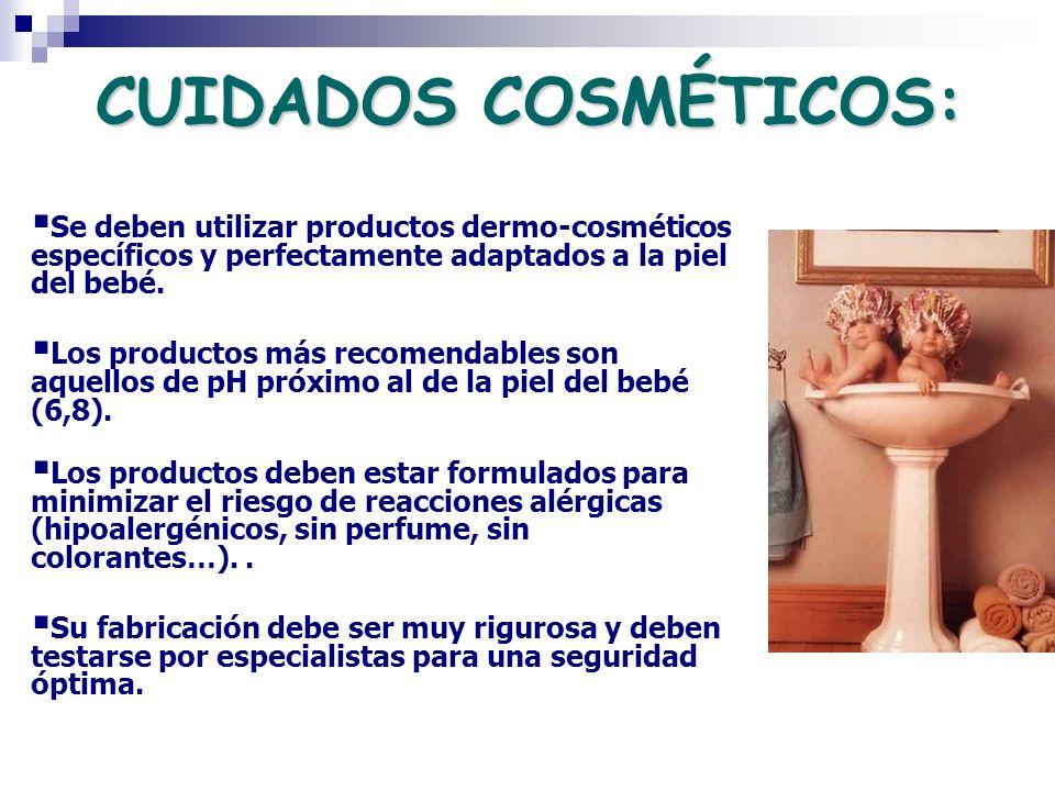 CUIDADOS COSMÉTICOS: Se deben utilizar productos dermo-cosméticos específicos y perfectamente adaptados a la piel del bebé. Los productos más recomend