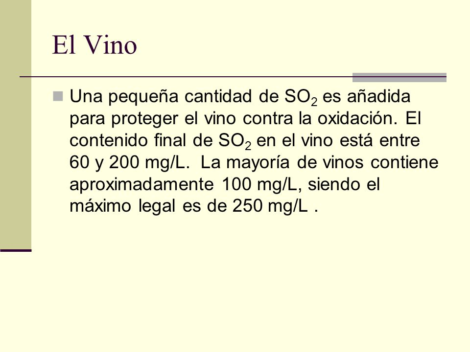 El Vino Una pequeña cantidad de SO 2 es añadida para proteger el vino contra la oxidación. El contenido final de SO 2 en el vino está entre 60 y 200 m