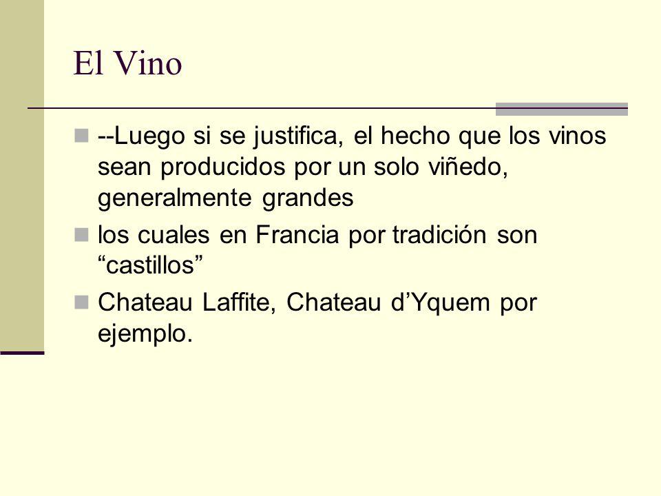 El Vino --Luego si se justifica, el hecho que los vinos sean producidos por un solo viñedo, generalmente grandes los cuales en Francia por tradición s