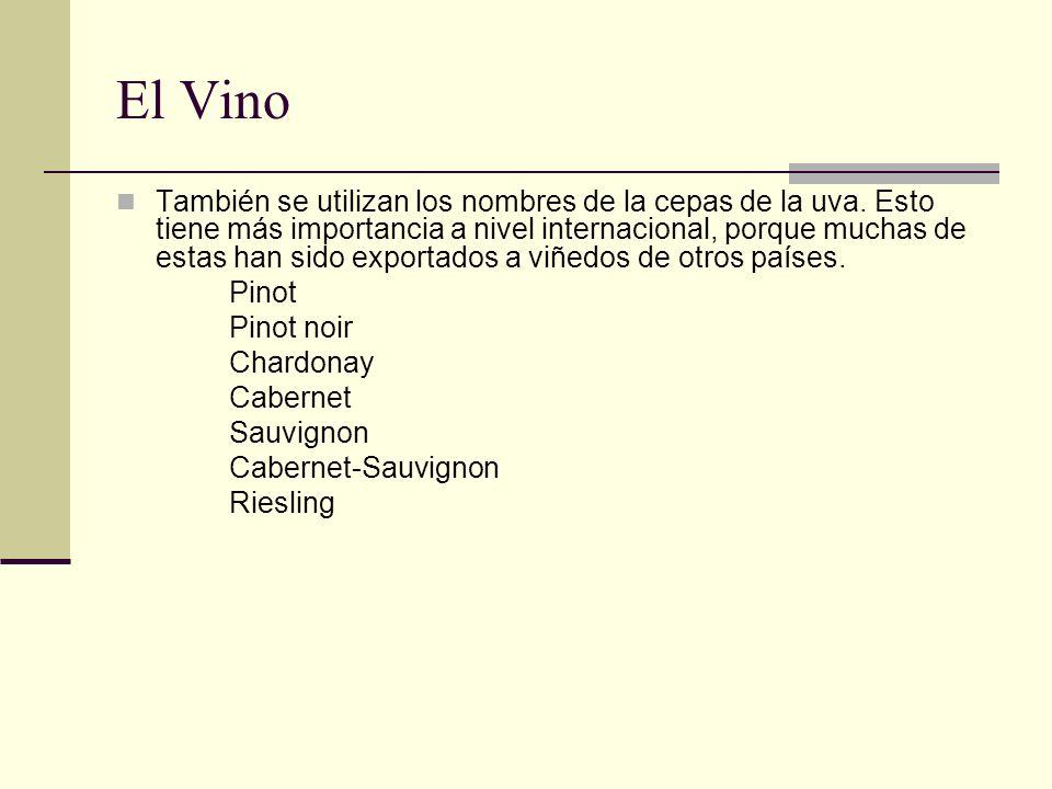 El Vino También se utilizan los nombres de la cepas de la uva. Esto tiene más importancia a nivel internacional, porque muchas de estas han sido expor