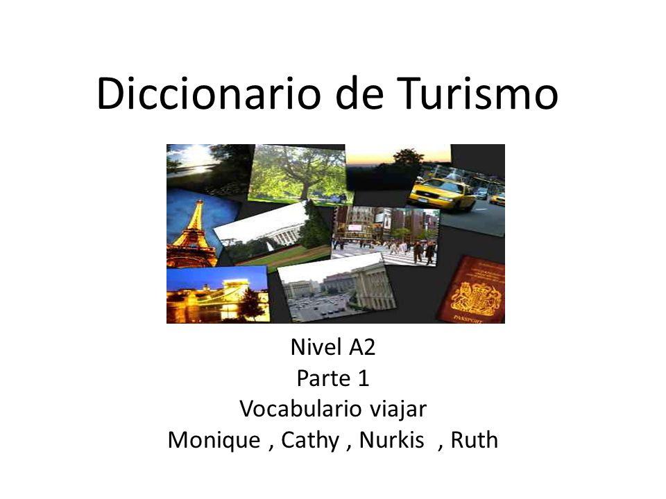 Diccionario de Turismo Nivel A2 Parte 1 Vocabulario viajar Monique, Cathy, Nurkis, Ruth