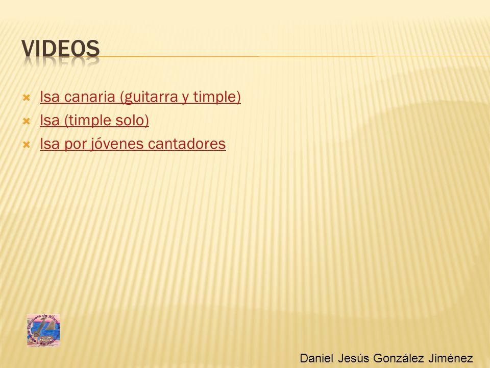 Isa canaria (guitarra y timple) Isa (timple solo) Isa por jóvenes cantadores Daniel Jesús González Jiménez