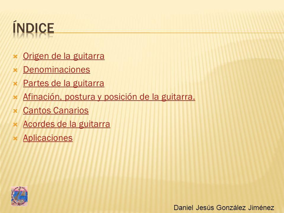 Origen de la guitarra Denominaciones Partes de la guitarra Afinación, postura y posición de la guitarra. Cantos Canarios Acordes de la guitarra Aplica