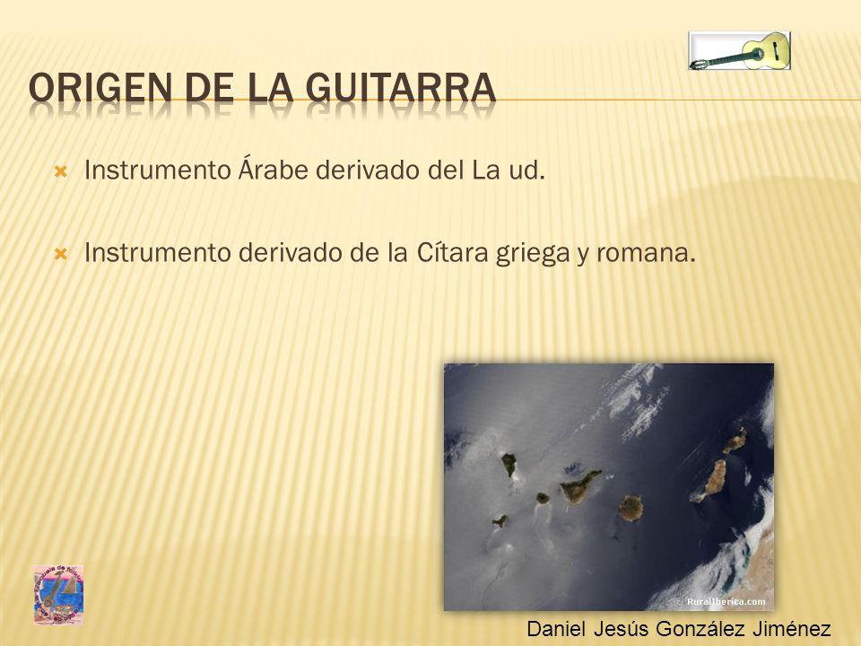 Instrumento Árabe derivado del La ud. Instrumento derivado de la Cítara griega y romana. Daniel Jesús González Jiménez