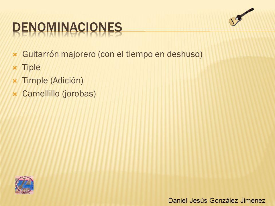 Guitarrón majorero (con el tiempo en deshuso) Tiple Timple (Adición) Camellillo (jorobas) Daniel Jesús González Jiménez