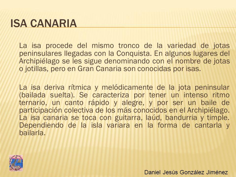 ISA CANARIA La isa procede del mismo tronco de la variedad de jotas peninsulares llegadas con la Conquista. En algunos lugares del Archipiélago se les