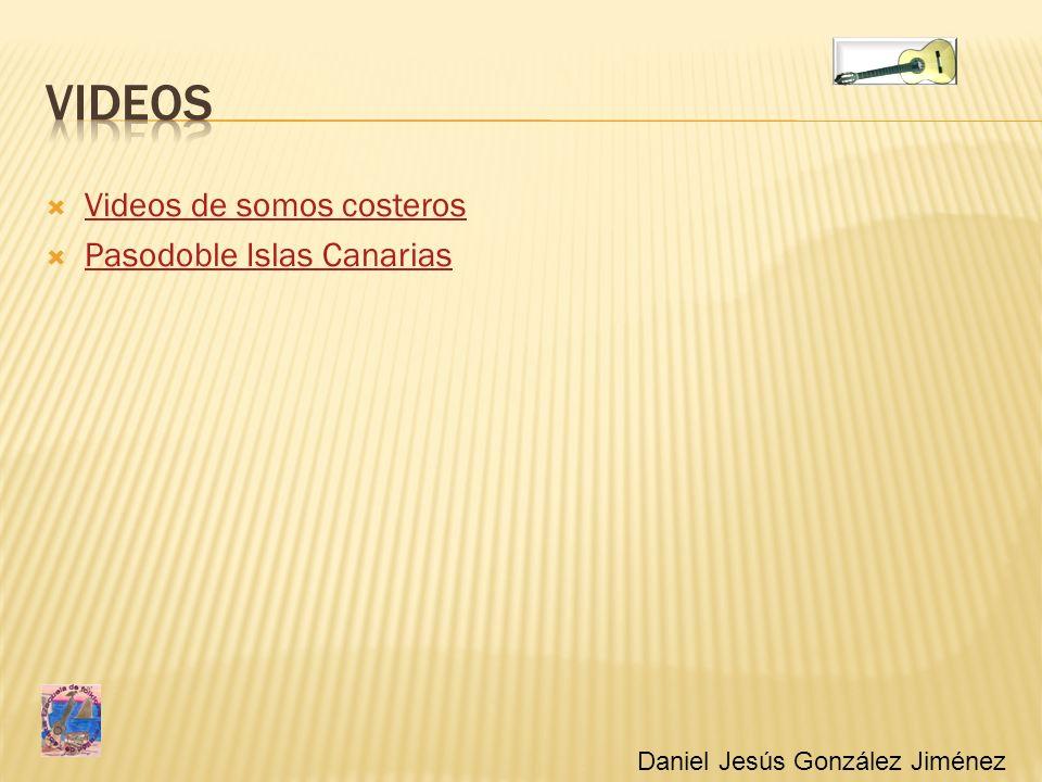 Videos de somos costeros Pasodoble Islas Canarias Daniel Jesús González Jiménez
