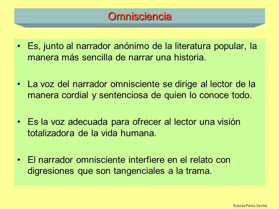 ©Jesús Pérez-Sevilla Omnisciencia Es, junto al narrador anónimo de la literatura popular, la manera más sencilla de narrar una historia. La voz del na
