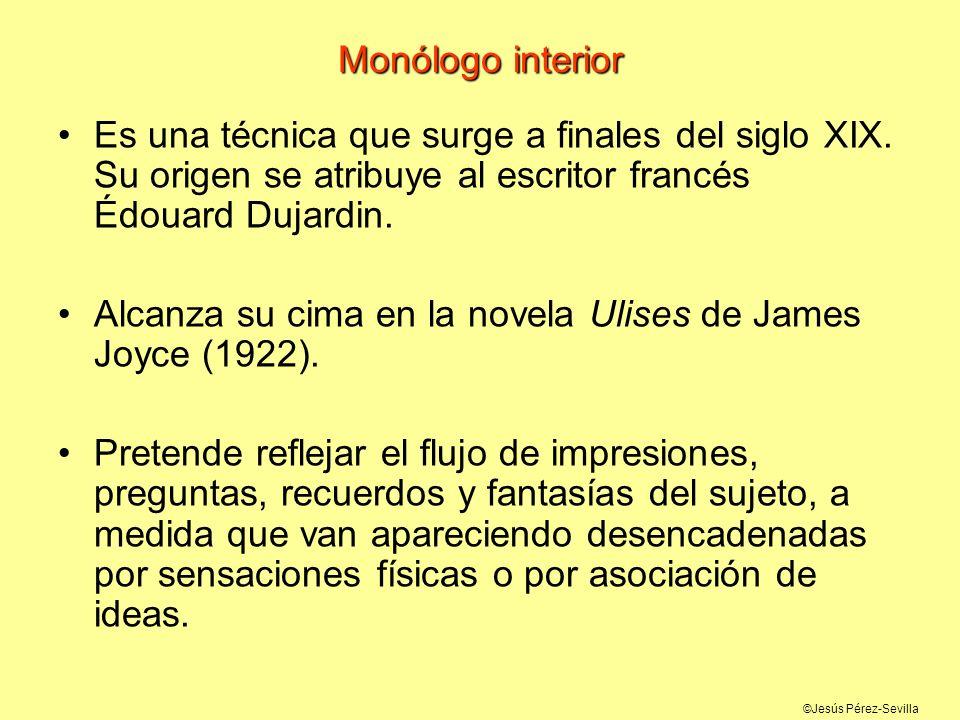 ©Jesús Pérez-Sevilla Monólogo interior Es una técnica que surge a finales del siglo XIX. Su origen se atribuye al escritor francés Édouard Dujardin. A