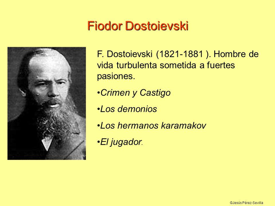 ©Jesús Pérez-Sevilla Fiodor Dostoievski F. Dostoievski (1821-1881 ). Hombre de vida turbulenta sometida a fuertes pasiones. Crimen y Castigo Los demon