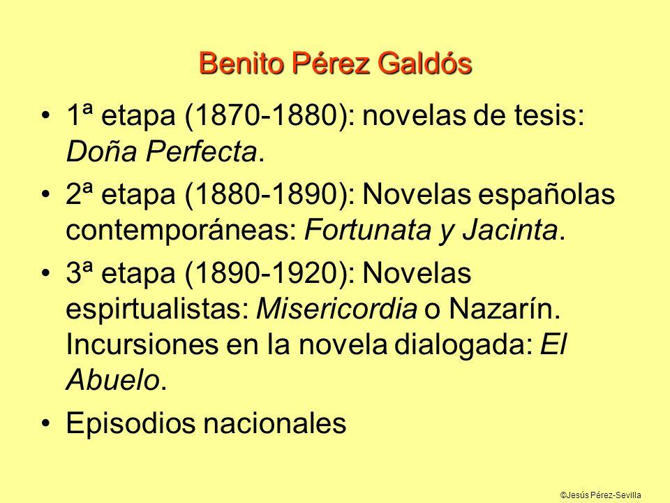©Jesús Pérez-Sevilla Benito Pérez Galdós 1ª etapa (1870-1880): novelas de tesis: Doña Perfecta. 2ª etapa (1880-1890): Novelas españolas contemporáneas