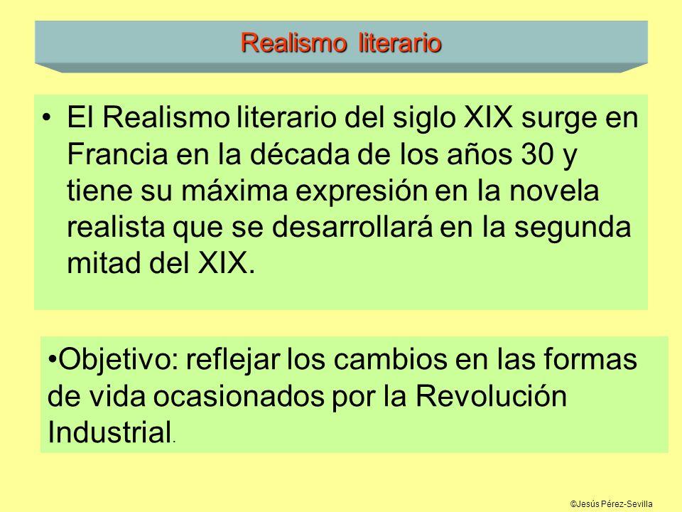 ©Jesús Pérez-Sevilla Realismo literario El Realismo literario del siglo XIX surge en Francia en la década de los años 30 y tiene su máxima expresión e