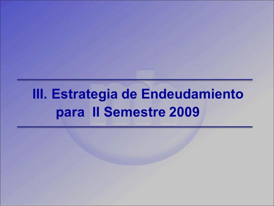 III. Estrategia de Endeudamiento para II Semestre 2009
