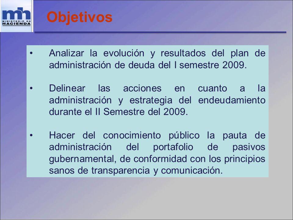 Objetivos Analizar la evolución y resultados del plan de administración de deuda del I semestre 2009. Delinear las acciones en cuanto a la administrac
