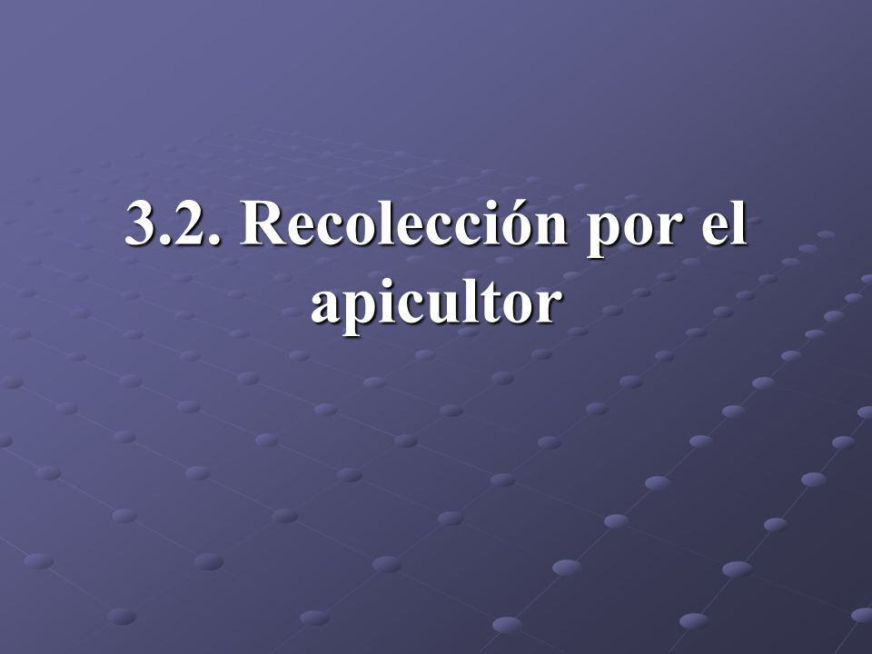 3.2. Recolección por el apicultor