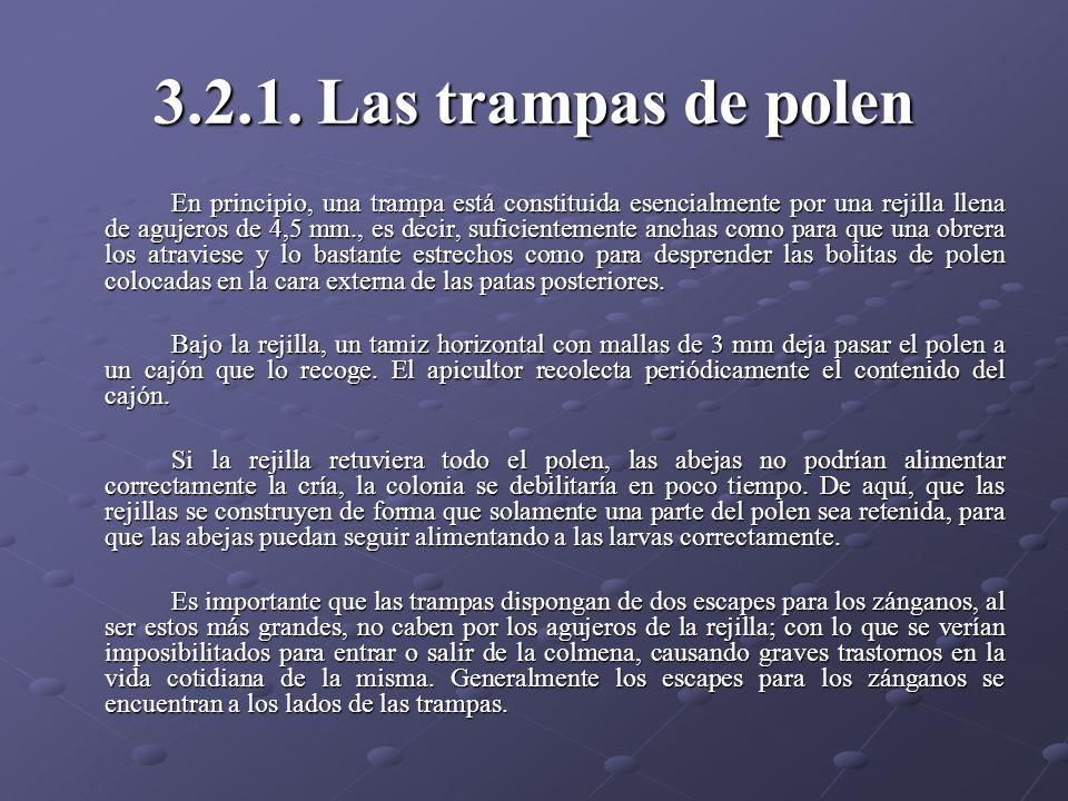 3.2.1. Las trampas de polen En principio, una trampa está constituida esencialmente por una rejilla llena de agujeros de 4,5 mm., es decir, suficiente