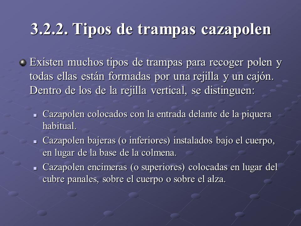 3.2.2. Tipos de trampas cazapolen Existen muchos tipos de trampas para recoger polen y todas ellas están formadas por una rejilla y un cajón. Dentro d
