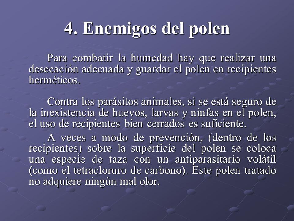 Para combatir la humedad hay que realizar una desecación adecuada y guardar el polen en recipientes herméticos. Contra los parásitos animales, si se e