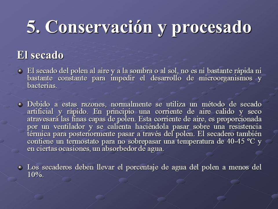 5. Conservación y procesado El secado El secado del polen al aire y a la sombra o al sol, no es ni bastante rápida ni bastante constante para impedir