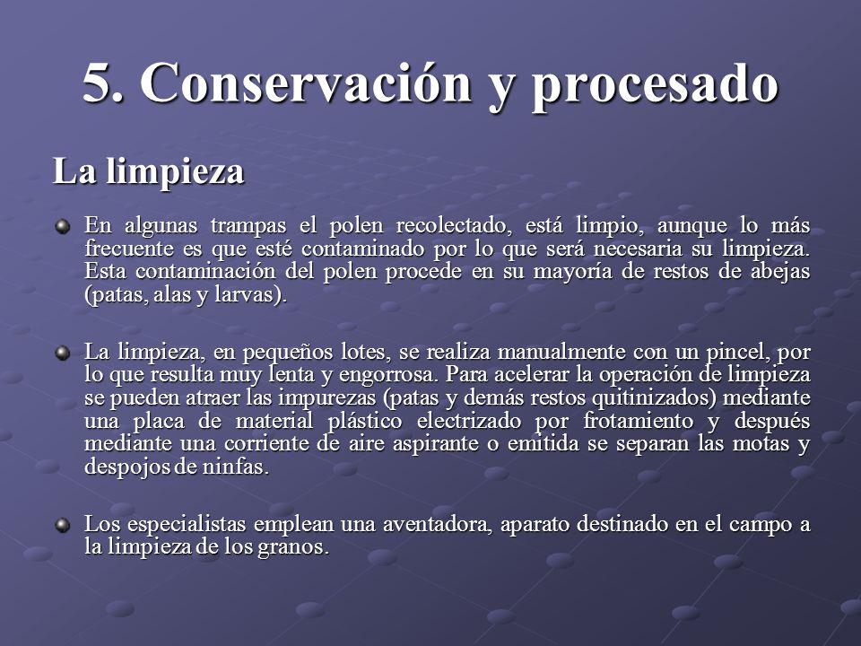 5. Conservación y procesado La limpieza En algunas trampas el polen recolectado, está limpio, aunque lo más frecuente es que esté contaminado por lo q
