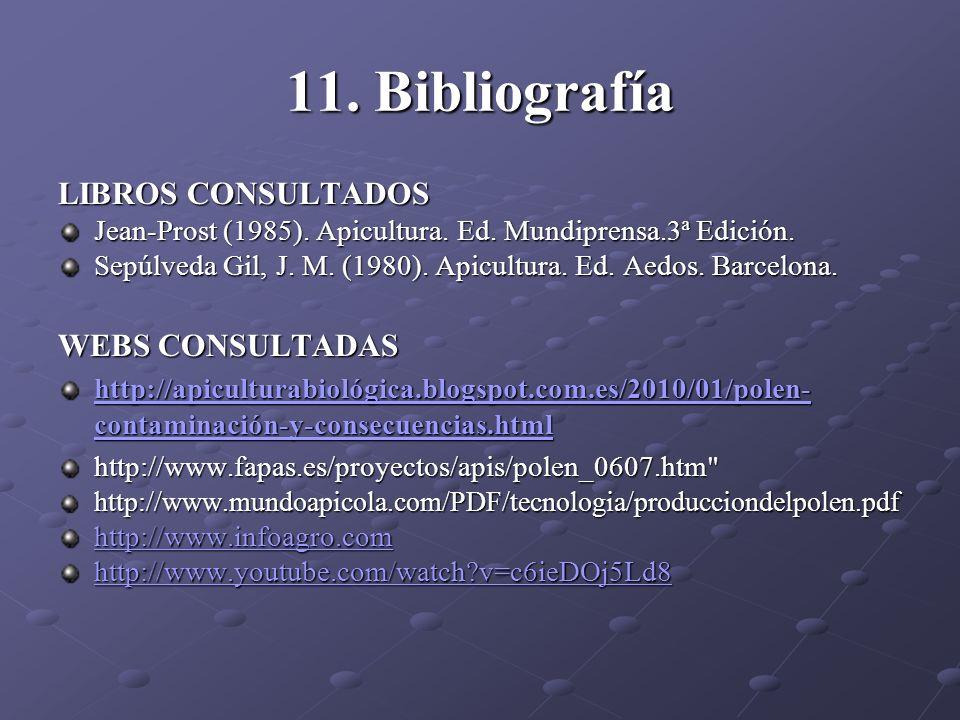 11. Bibliografía LIBROS CONSULTADOS Jean-Prost (1985). Apicultura. Ed. Mundiprensa.3ª Edición. Sepúlveda Gil, J. M. (1980). Apicultura. Ed. Aedos. Bar