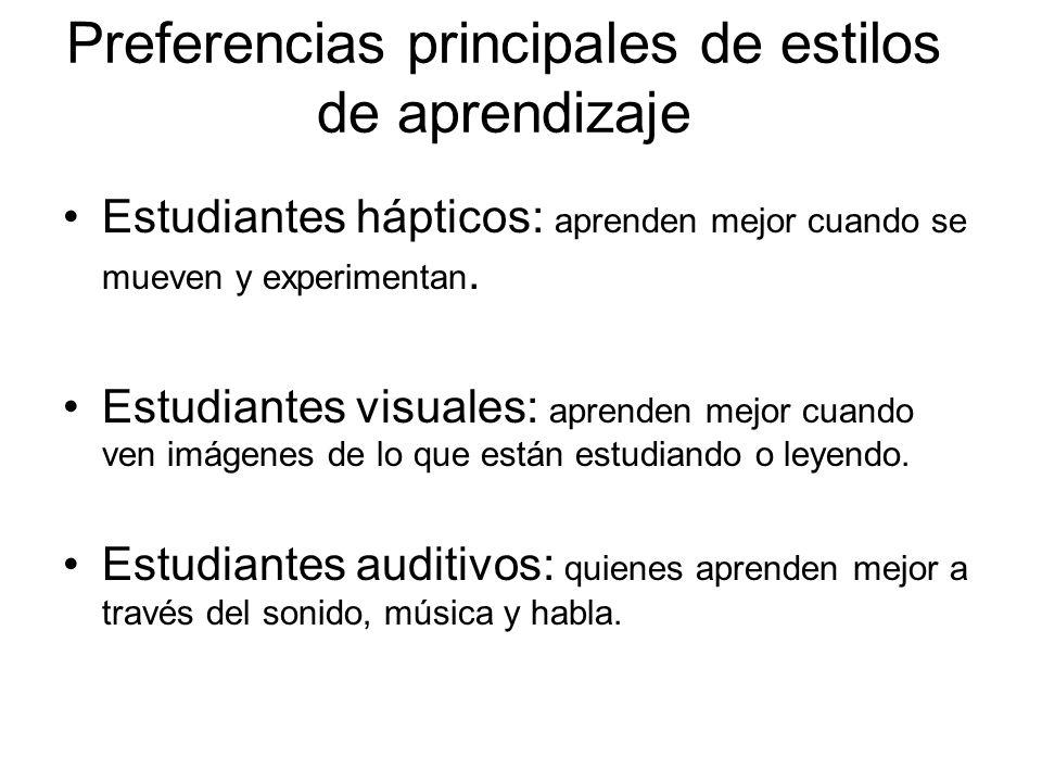 Preferencias principales de estilos de aprendizaje Estudiantes hápticos: aprenden mejor cuando se mueven y experimentan. Estudiantes visuales: aprende