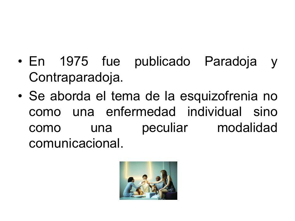 En 1975 fue publicado Paradoja y Contraparadoja. Se aborda el tema de la esquizofrenia no como una enfermedad individual sino como una peculiar modali