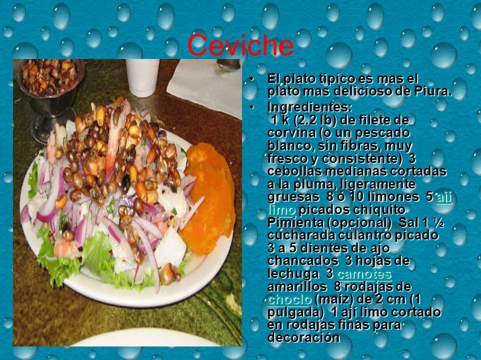 Ceviche El plato tipico es mas el plato mas delicioso de Piura.El plato tipico es mas el plato mas delicioso de Piura.