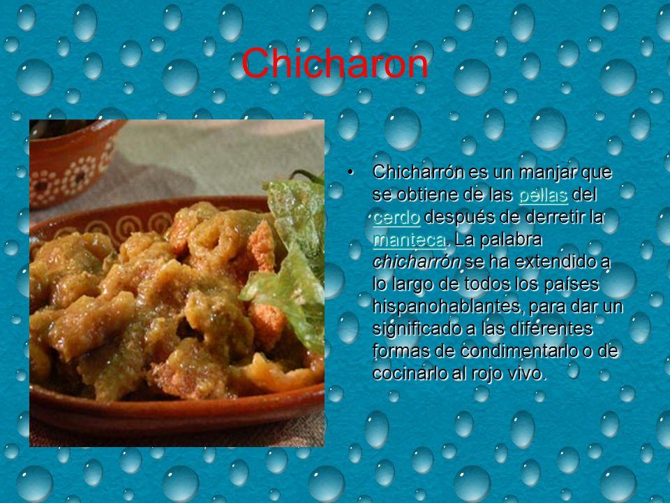 Chicharon Chicharrón es un manjar que se obtiene de las pellas del cerdo después de derretir la manteca.