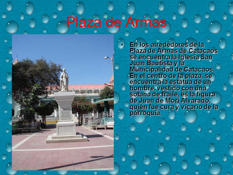 Plaza de Armas En los alrededores de la Plaza de Armas de Catacaos se encuentra la Iglesia San Juan Bautista y la Municipalidad de Catacaos.
